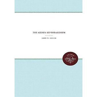The Genus Septobasidium by John Nathaniel Couch - 9781469612386 Book