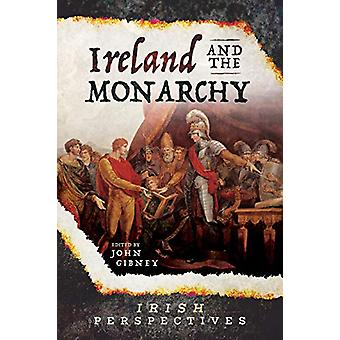 Ireland and the Monarchy by John Gibney - 9781526736710 Book