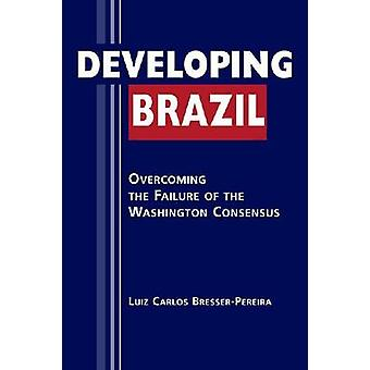 Developing Brazil - Overcoming the Failure of the Washington Consensus