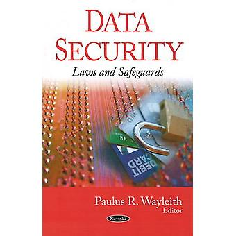 Data Security - Laws and Safeguards by Paulus R. Wayleith - 9781604562