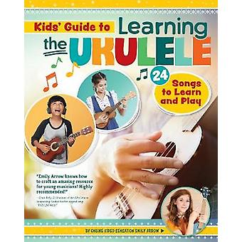 Kids Guide to Learning the Ukulele - 25 Songs to Learn and Play for Ki