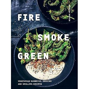 Fire - Smoke - Green - Vegetarian barbecue - smoking and grilling reci