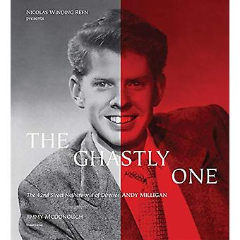 The Ghastly One - The 42nd Street Netherworld of Director Andy Milliga