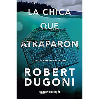 La chica que atraparon by Robert Dugoni - 9782919802685 Book