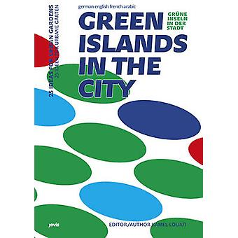 Green Islands in the City - 25 Ideas for Urban Gardens by Kamel Louafi