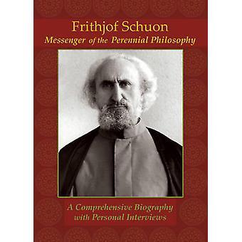 Frithjof Schuon - Messenger of the Perennial Philosophy - A Comprehensi