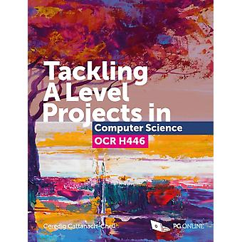OCR Tackling A Level Projects in Computer Science OCR H446