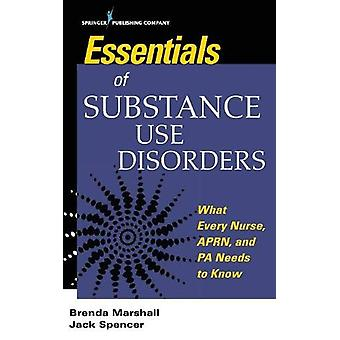 Essentials of Substance Use Disorders - What Every Nurse - APRN - and