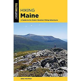 Hiking Maine - A Guide to the State's Greatest Hiking Adventures by Gr