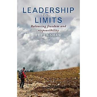 Leadership to the Limits - Balancing freedom and responsibility by Pet