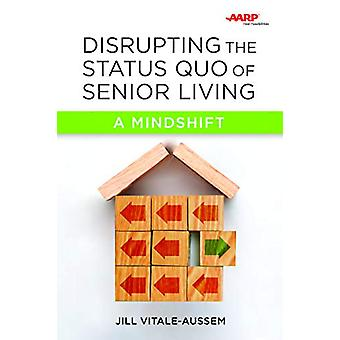 Disrupting the Status Quo of Senior Living - A Mindshift by Jill Vital