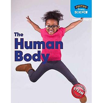 Foxton Primary Science - The Human Body (Lower KS2 Science) by Nichola