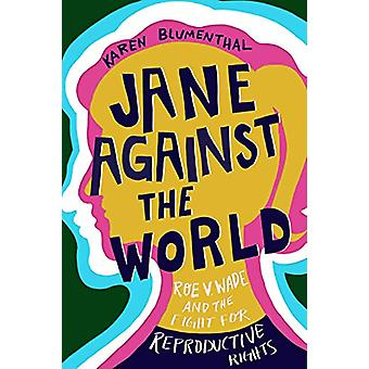 Jane Against the World - Roe v. Wade and the Fight for Reproductive Ri