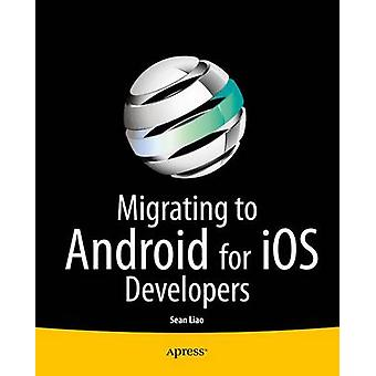 Migrating to Android for iOS Developers by Sean Liao - 9781484200117
