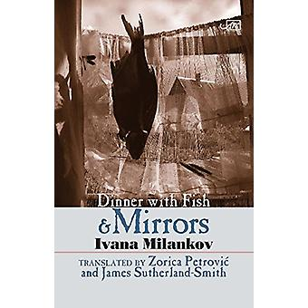 Dinner with Fish and Mirrors by Ivana Milankova - 9781904614784 Book