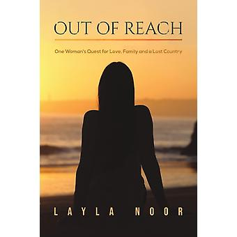 Out of Reach  One Womans Quest for Love Family and a Lost Country by Layla Noor