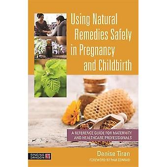 Using Natural Remedies Safely in Pregnancy and Childbirth A Reference Guide for Maternity and Healthcare Professionals