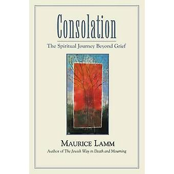 Consolation - The Spiritual Journey Beyond Grief by Maurice Lamm - 978