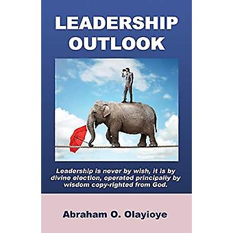 Leadership Outlook by Abraham O Olayioye - 9780991882953 Book