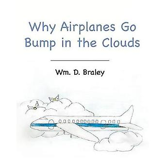 Why Airplanes Go Bump in the Clouds by Wm D Braley - 9781683482796 Bo