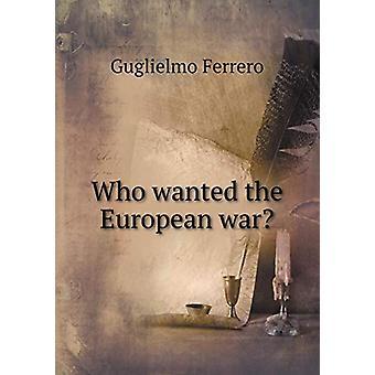 Who Wanted the European War? by Guglielmo Ferrero - 9785519324984 Book