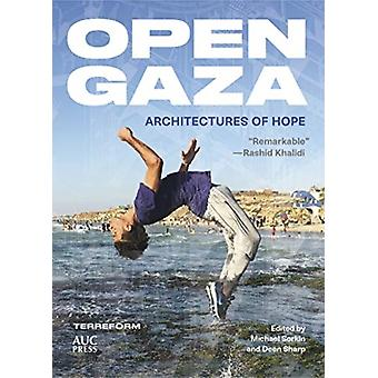 Open Gaza by With Terreform & Edited by Michael Sorkin & Edited by Deen Sharp & Preface by Sara Roy