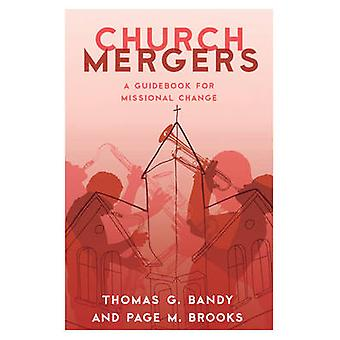 Church Mergers  A Guidebook for Missional Change by Thomas G Bandy & Page M Brooks