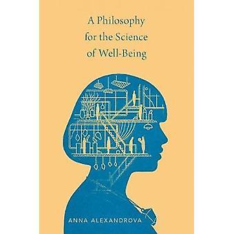 Une philosophie pour la science du bien-être par Alexandrova &Anna Lecturer &Lecturer &Amp; Cambridge University