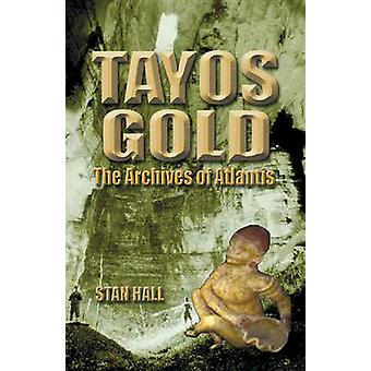 Tayos Gold  The Archives of Atlantis by Stan Hall
