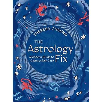 The Astrology Fix A Modern Guide to Cosmic Self Care Fix Series