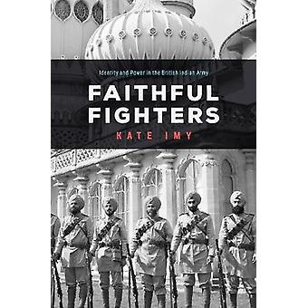 Faithful Fighters Identity and Power in the British Indian Army South Asia in Motion