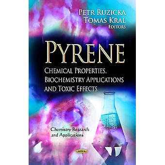 Pyrene Chemical Properties Biochemistry Applications and Toxic Effects by Edited by Petr Ruzicka and Edited by Tomas Kral Pyrene Chemical Properties Biochemistry Applications and Toxic Effects by Edited by Petr Ruzicka and Edited by Tomas Kral