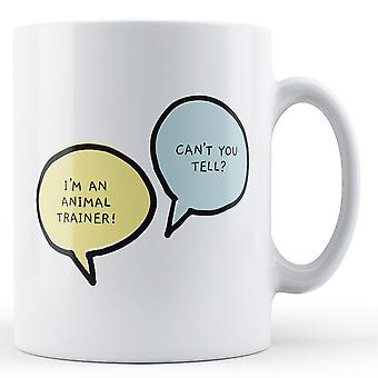 I'm An Animal Trainer, Can't You Tell? - Printed Mug