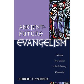 Ancient-future Evangelism - Making Your Church a Faith-forming Communi