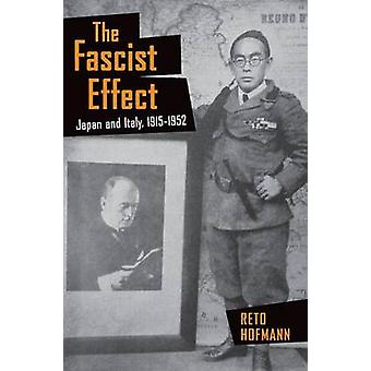 The Fascist Effect - Japan and Italy - 1915-1952 by Reto Hofmann - 978