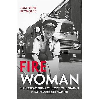 Fire Woman - The Extraordinary Story of Britain's First Female Firefig