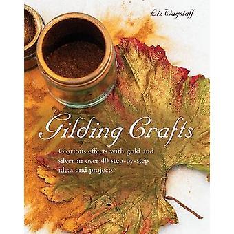 Gilding Crafts by Liz Wagstaff - 9781908991126 Book