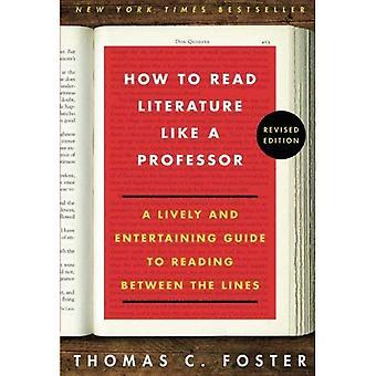 Come leggere la letteratura come un professore: una guida vivace e divertente alla lettura tra le righe, edizione riveduta