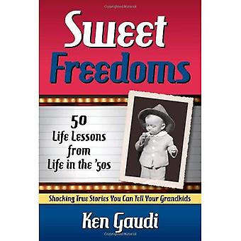 Sweet Freedoms: 50 Life Lessons from Life in the 50's: Shocking True Stories You Can Tell Your Grandkids