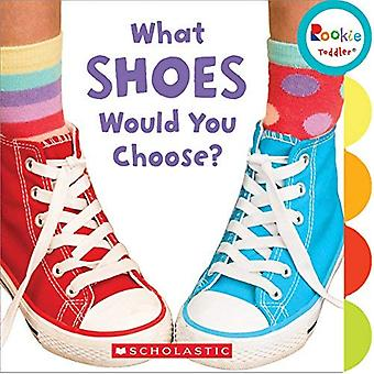What Shoes Would You Choose? (Rookie Toddler) [Board book]