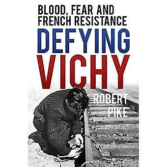 Uhmaa Vichy: Veri, pelko ja Ranskan vastarintaliikkeen