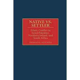 Native vs. Settler Ethnic Conflict in IsraelPalestine Northern Ireland and South Africa by Mitchell & Thomas G.