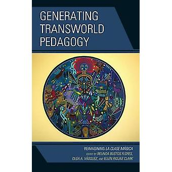 Generating Transworld Pedagogy Reimagining La Clase Magica by Flores & Belinda Bustos