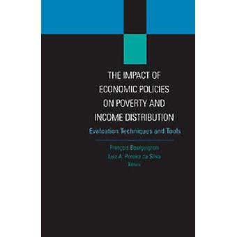 The Impact of Economic Policies on Poverty and Income Distribution Evaluation Techniques and Tools by Bourguignon & Francois
