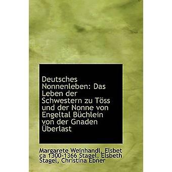 Deutsches Nonnenleben Das Leben der Schwestern zu Tss und der Nonne von Engeltal Bchlein av Weinhandl & Margarete