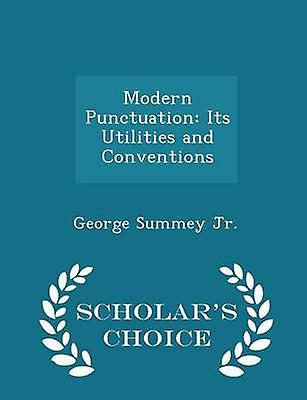 Modern Punctuation Its Utilities and Conventions  Scholars Choice Edition by Jr. & George Summey