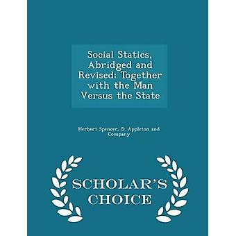 Social Statics Abridged and Revised Together with the Man Versus the State  Scholars Choice Edition by Spencer & Herbert