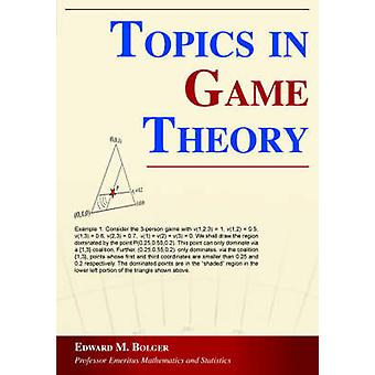 Topics in Game Theory by Bolger & Edward M.