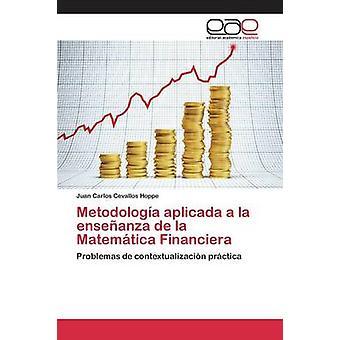 Metodologa aplicada a la enseanza de la Matemtica Financiera av forbygging Hoppe Juan Carlos