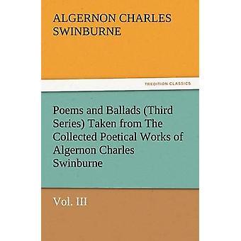 Digte og ballader tredje serie tages fra den samlede poetiske værker af Algernon Charles SwinburneVol. III ved Swinburne & Algernon Charles